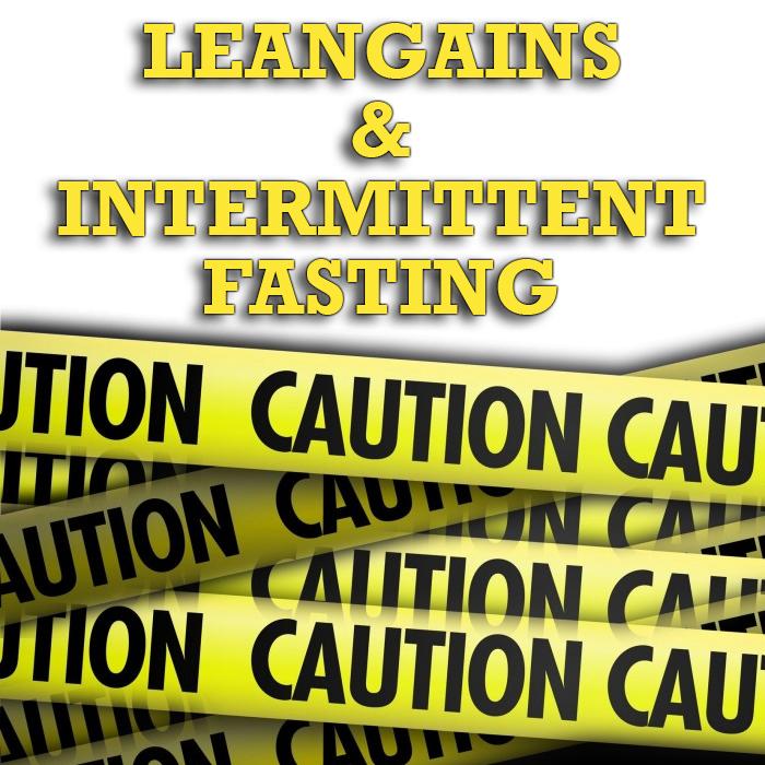 LeanGains & Intermittent Fasting Caveats